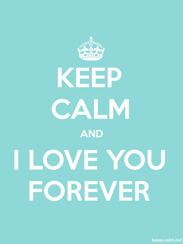 KEEP CALM AND I LOVE YOU FOREVER - white/lightblue - Default (600x800)