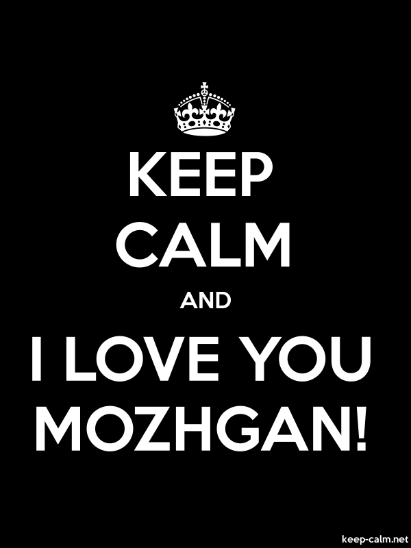 KEEP CALM AND I LOVE YOU MOZHGAN! - white/black - Default (600x800)