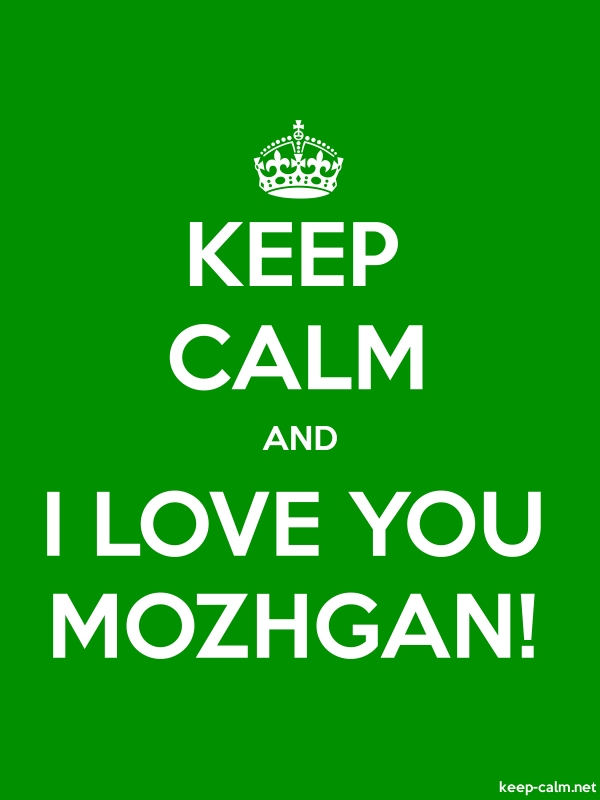 KEEP CALM AND I LOVE YOU MOZHGAN! - white/green - Default (600x800)