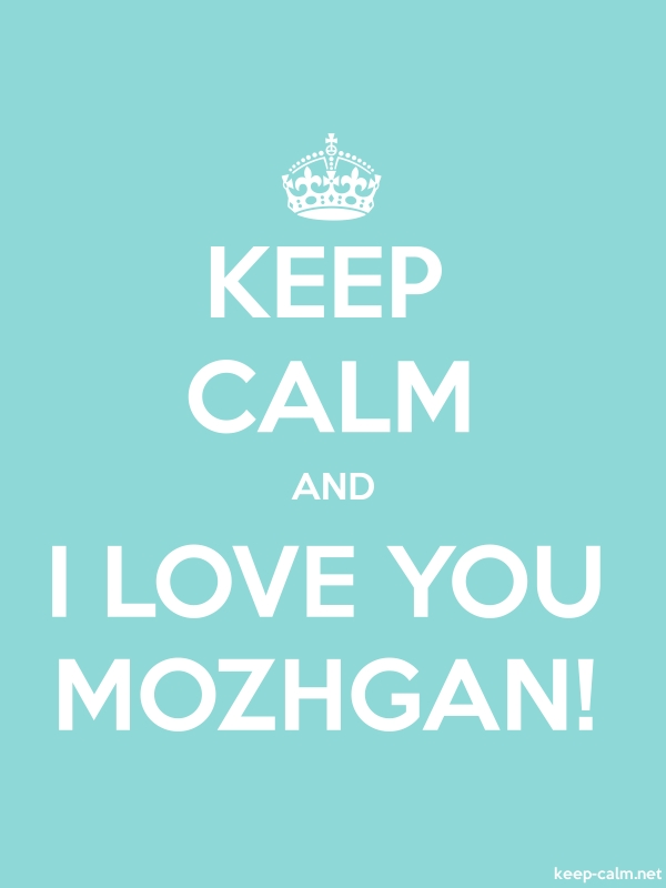KEEP CALM AND I LOVE YOU MOZHGAN! - white/lightblue - Default (600x800)
