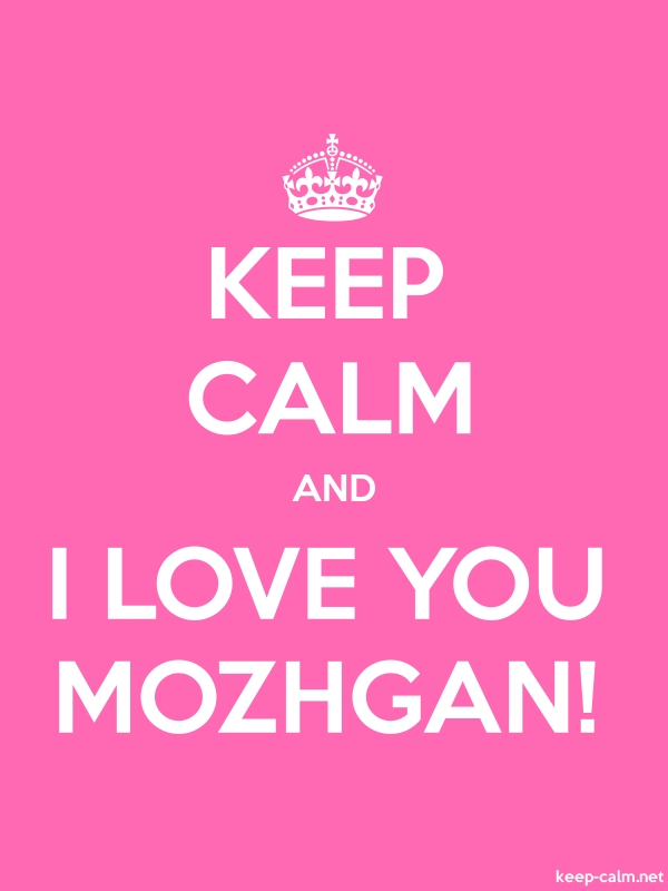 KEEP CALM AND I LOVE YOU MOZHGAN! - white/pink - Default (600x800)