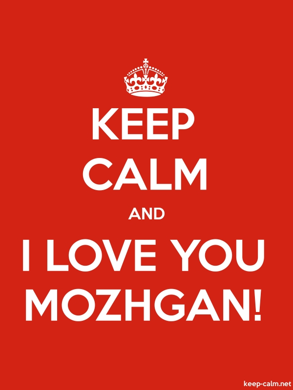 KEEP CALM AND I LOVE YOU MOZHGAN! - white/red - Default (600x800)