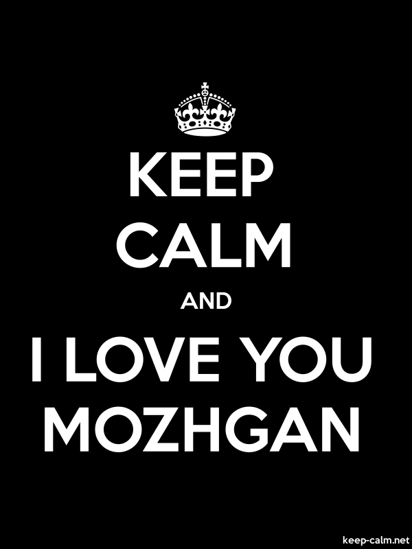 KEEP CALM AND I LOVE YOU MOZHGAN - white/black - Default (600x800)