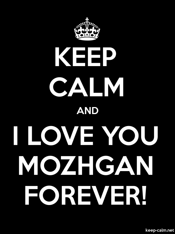 KEEP CALM AND I LOVE YOU MOZHGAN FOREVER! - white/black - Default (600x800)