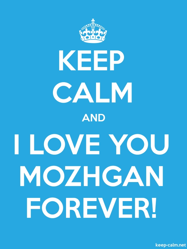 KEEP CALM AND I LOVE YOU MOZHGAN FOREVER! - white/blue - Default (600x800)