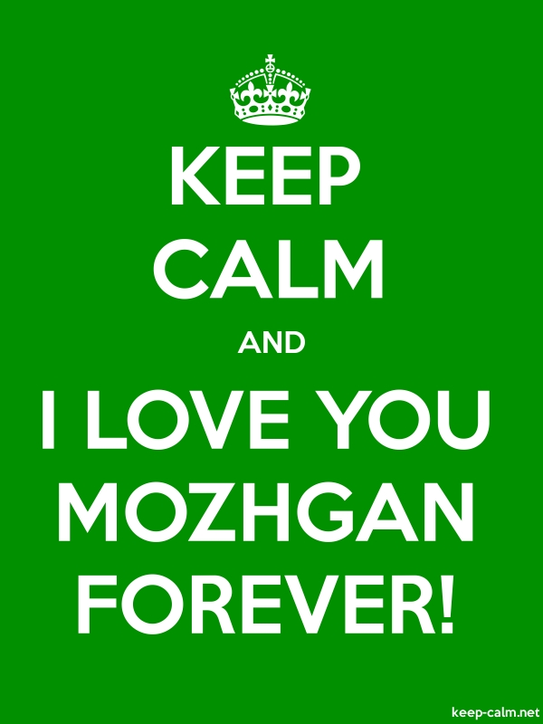 KEEP CALM AND I LOVE YOU MOZHGAN FOREVER! - white/green - Default (600x800)