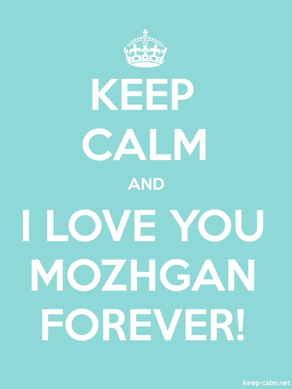 KEEP CALM AND I LOVE YOU MOZHGAN FOREVER! - white/lightblue - Default (600x800)