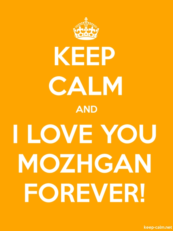 KEEP CALM AND I LOVE YOU MOZHGAN FOREVER! - white/orange - Default (600x800)
