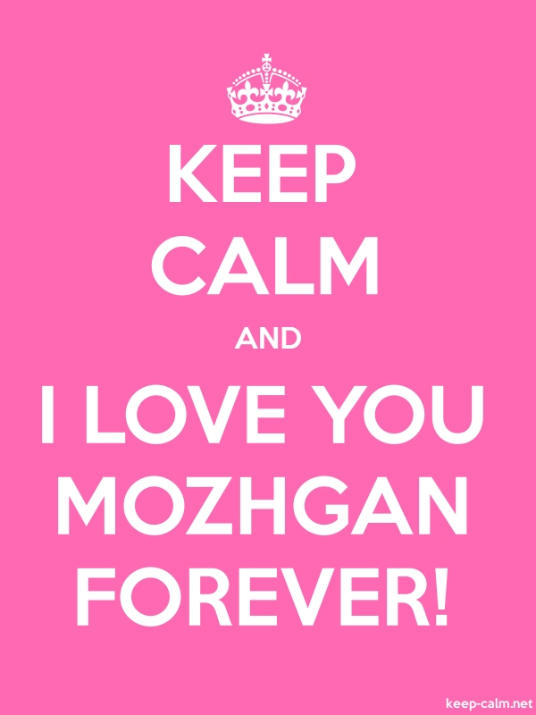 KEEP CALM AND I LOVE YOU MOZHGAN FOREVER! - white/pink - Default (600x800)