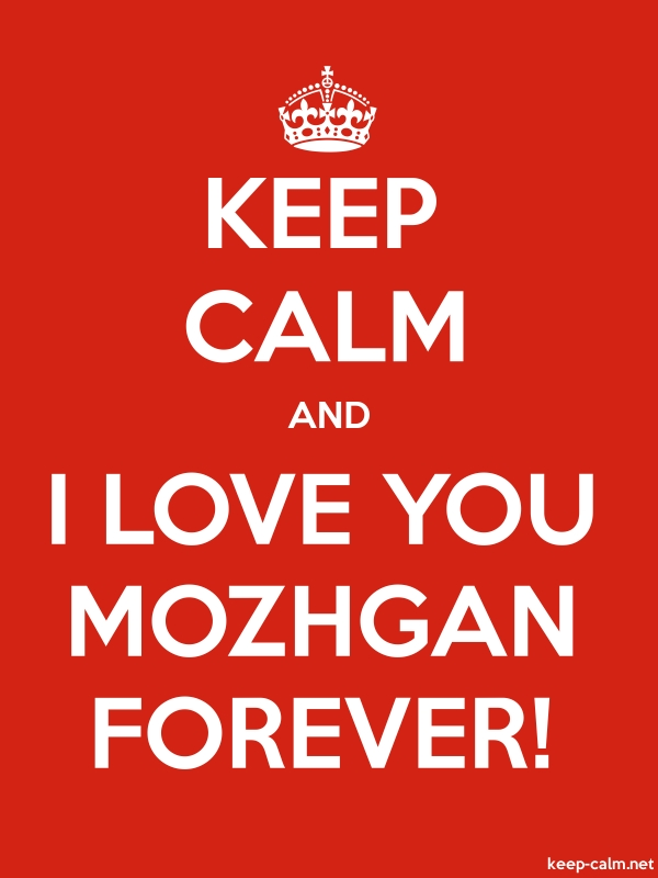 KEEP CALM AND I LOVE YOU MOZHGAN FOREVER! - white/red - Default (600x800)