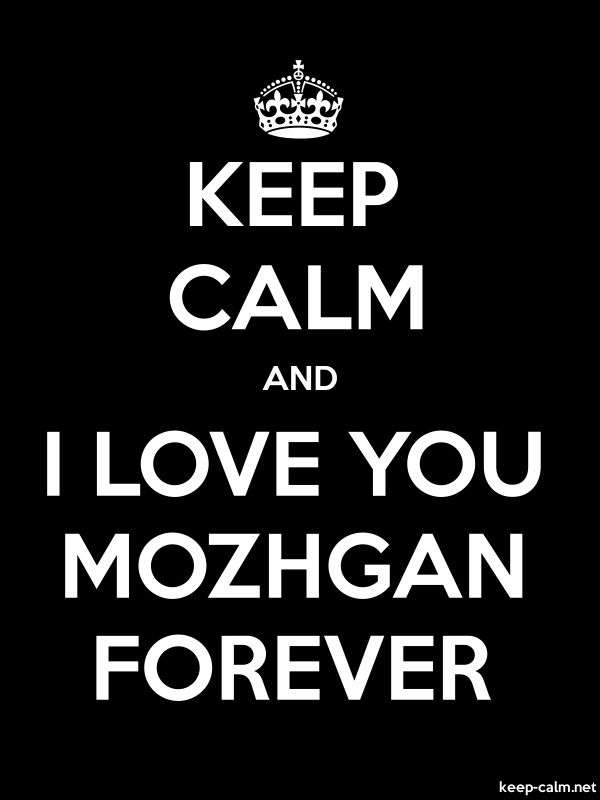 KEEP CALM AND I LOVE YOU MOZHGAN FOREVER - white/black - Default (600x800)