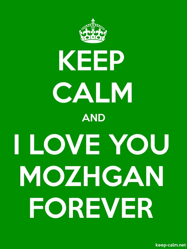 KEEP CALM AND I LOVE YOU MOZHGAN FOREVER - white/green - Default (600x800)