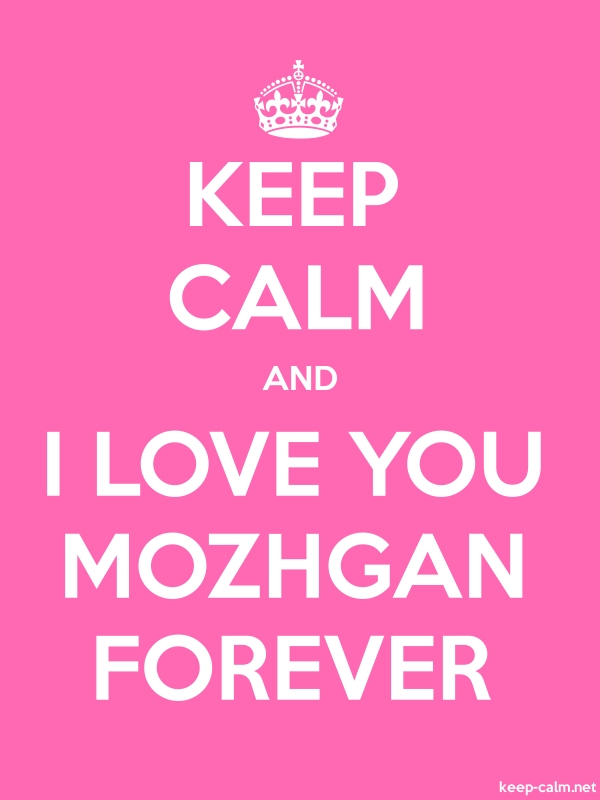 KEEP CALM AND I LOVE YOU MOZHGAN FOREVER - white/pink - Default (600x800)