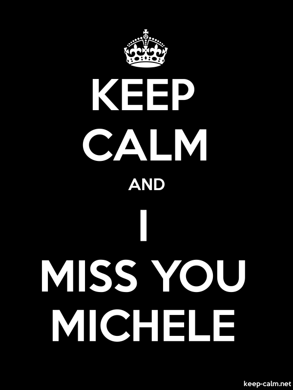 KEEP CALM AND I MISS YOU MICHELE - white/black - Default (600x800)
