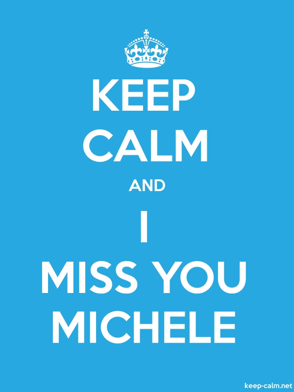 KEEP CALM AND I MISS YOU MICHELE - white/blue - Default (600x800)
