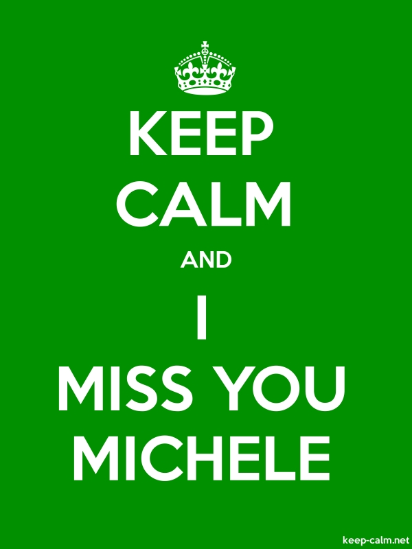 KEEP CALM AND I MISS YOU MICHELE - white/green - Default (600x800)