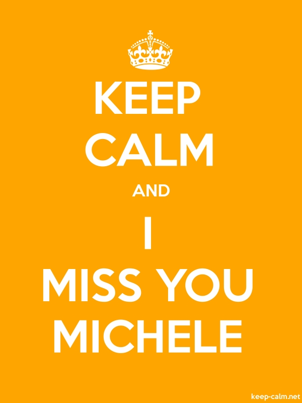 KEEP CALM AND I MISS YOU MICHELE - white/orange - Default (600x800)