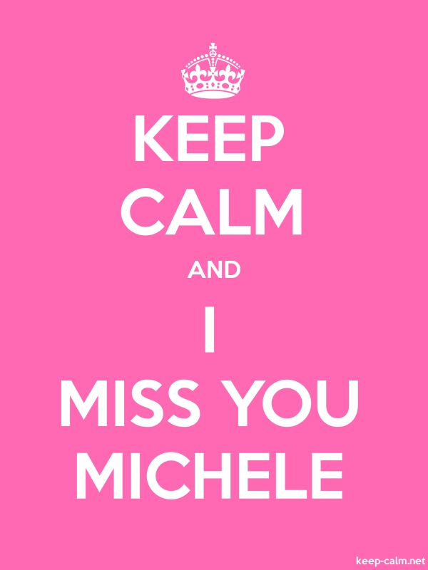 KEEP CALM AND I MISS YOU MICHELE - white/pink - Default (600x800)