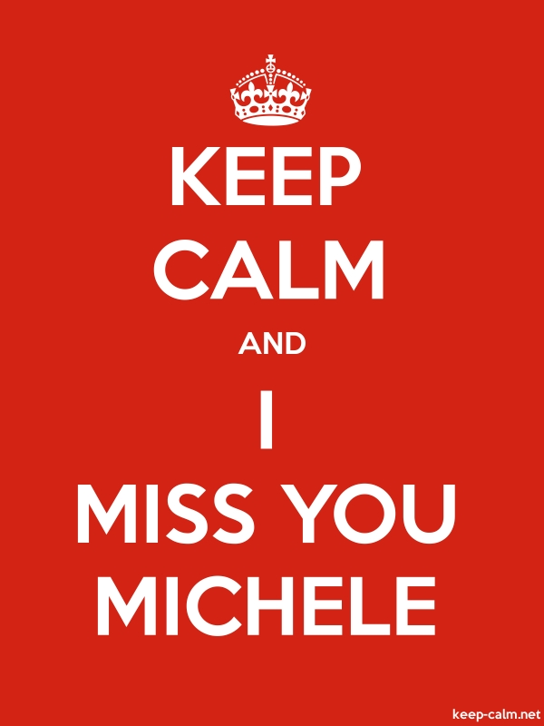 KEEP CALM AND I MISS YOU MICHELE - white/red - Default (600x800)