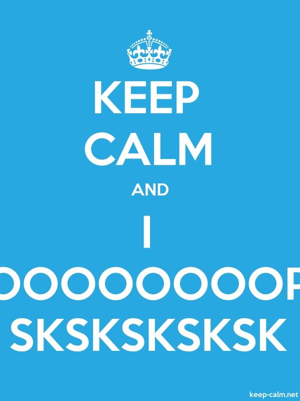 KEEP CALM AND I OOOOOOOOP SKSKSKSKSK - white/blue - Default (600x800)