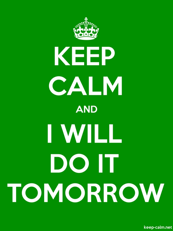 KEEP CALM AND I WILL DO IT TOMORROW - white/green - Default (600x800)