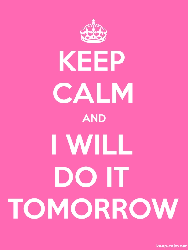 KEEP CALM AND I WILL DO IT TOMORROW - white/pink - Default (600x800)