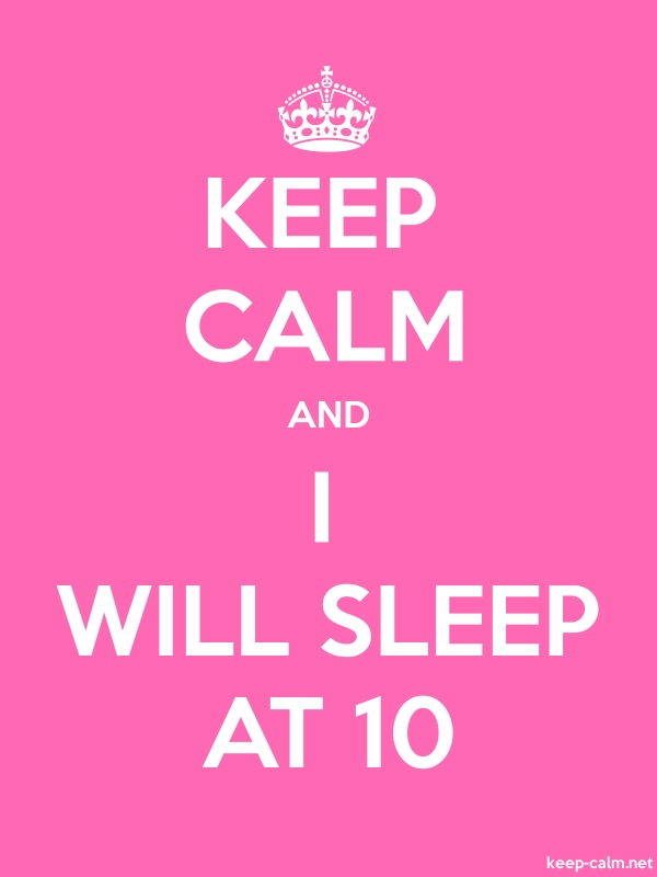 KEEP CALM AND I WILL SLEEP AT 10 - white/pink - Default (600x800)