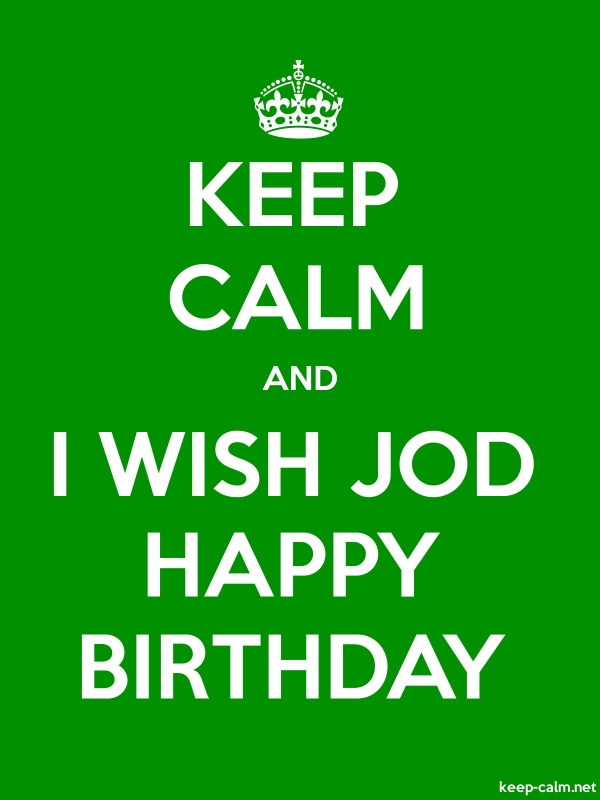 KEEP CALM AND I WISH JOD HAPPY BIRTHDAY - white/green - Default (600x800)