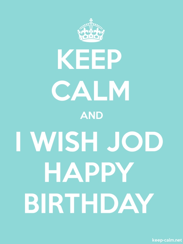 KEEP CALM AND I WISH JOD HAPPY BIRTHDAY - white/lightblue - Default (600x800)