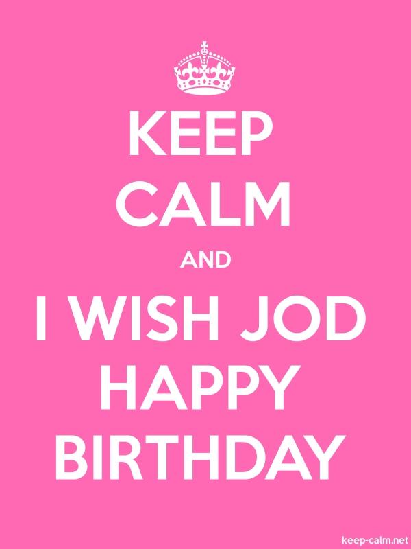 KEEP CALM AND I WISH JOD HAPPY BIRTHDAY - white/pink - Default (600x800)