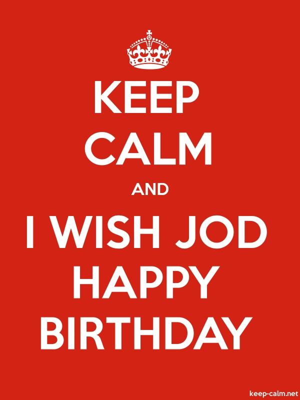 KEEP CALM AND I WISH JOD HAPPY BIRTHDAY - white/red - Default (600x800)