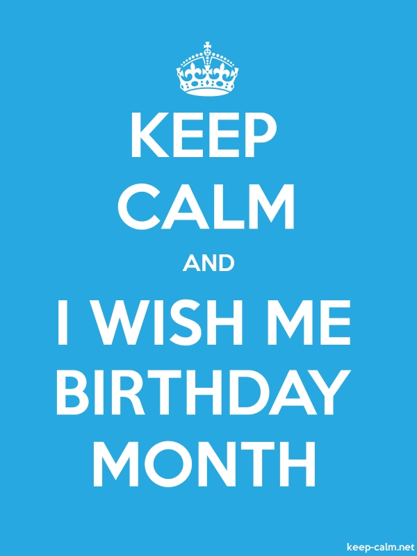 KEEP CALM AND I WISH ME BIRTHDAY MONTH - white/blue - Default (600x800)