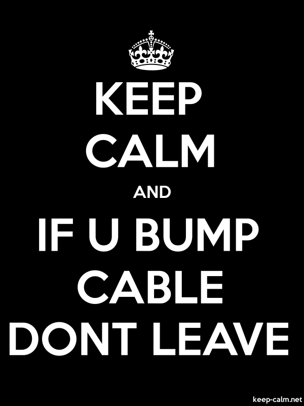 KEEP CALM AND IF U BUMP CABLE DONT LEAVE - white/black - Default (600x800)