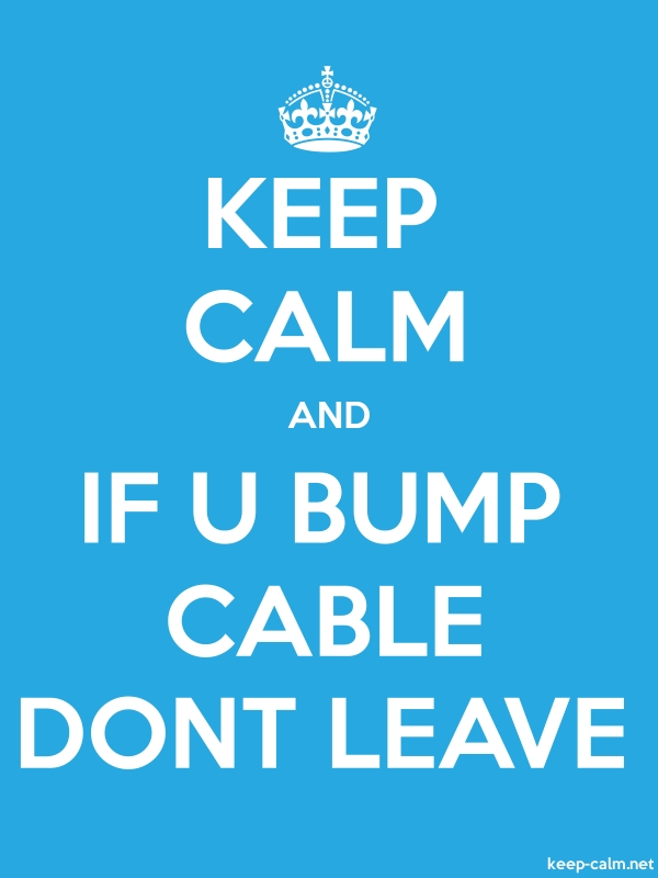 KEEP CALM AND IF U BUMP CABLE DONT LEAVE - white/blue - Default (600x800)