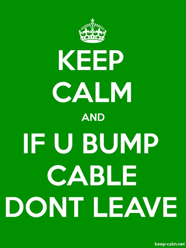 KEEP CALM AND IF U BUMP CABLE DONT LEAVE - white/green - Default (600x800)