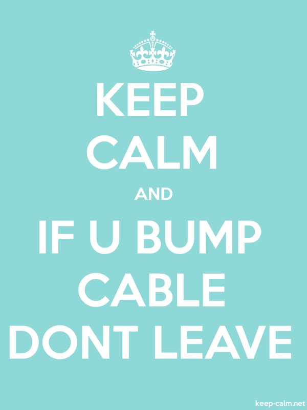 KEEP CALM AND IF U BUMP CABLE DONT LEAVE - white/lightblue - Default (600x800)
