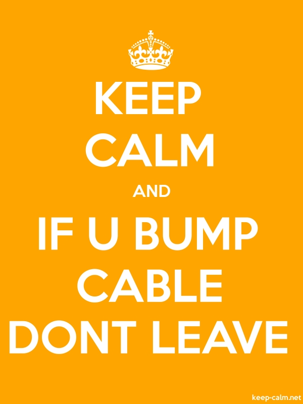 KEEP CALM AND IF U BUMP CABLE DONT LEAVE - white/orange - Default (600x800)