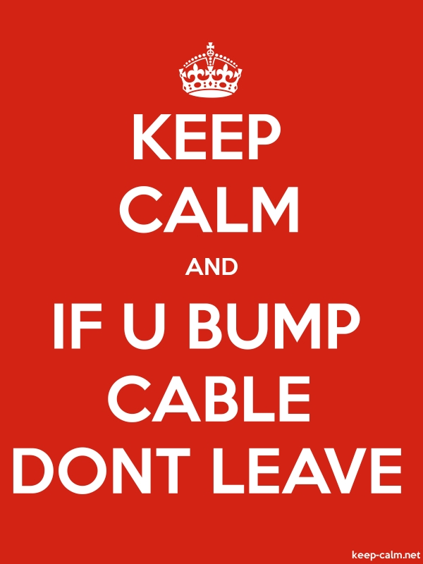 KEEP CALM AND IF U BUMP CABLE DONT LEAVE - white/red - Default (600x800)