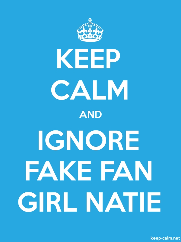 KEEP CALM AND IGNORE FAKE FAN GIRL NATIE - white/blue - Default (600x800)