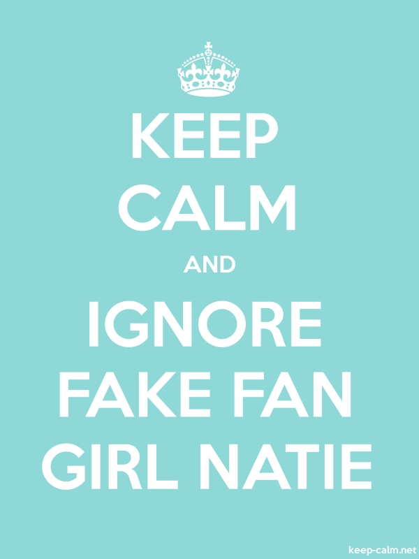 KEEP CALM AND IGNORE FAKE FAN GIRL NATIE - white/lightblue - Default (600x800)