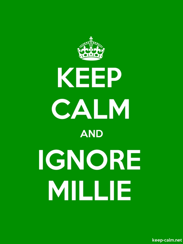 KEEP CALM AND IGNORE MILLIE - white/green - Default (600x800)