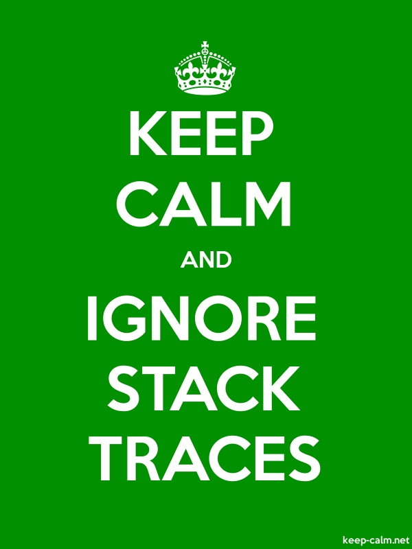 KEEP CALM AND IGNORE STACK TRACES - white/green - Default (600x800)