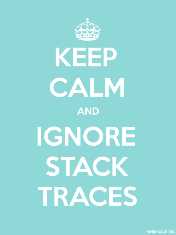 KEEP CALM AND IGNORE STACK TRACES - white/lightblue - Default (600x800)
