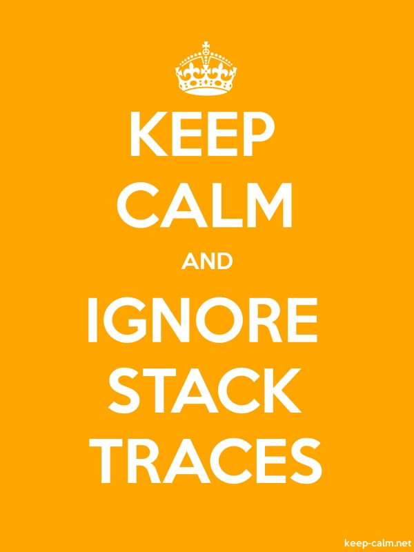 KEEP CALM AND IGNORE STACK TRACES - white/orange - Default (600x800)