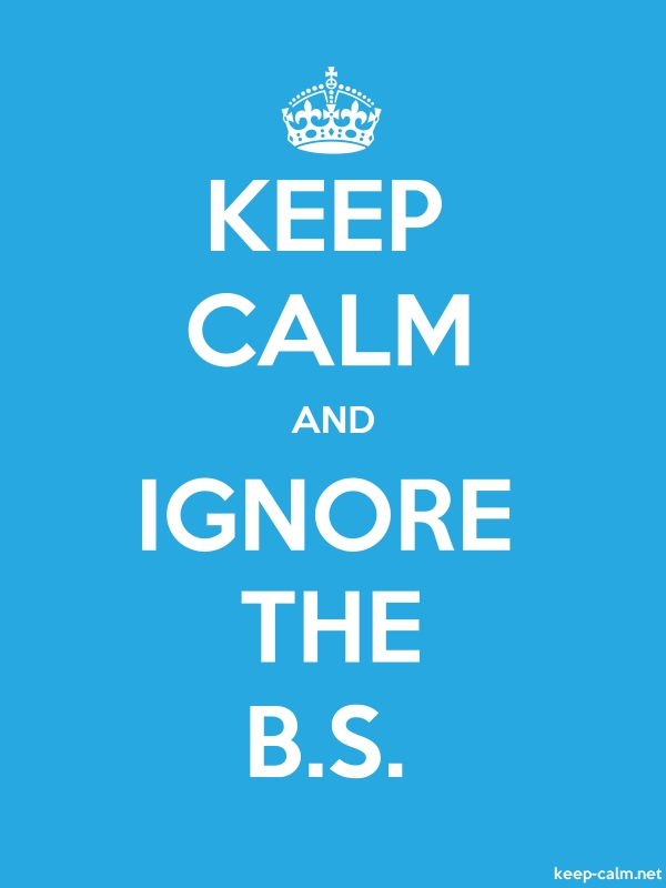 KEEP CALM AND IGNORE THE B.S. - white/blue - Default (600x800)