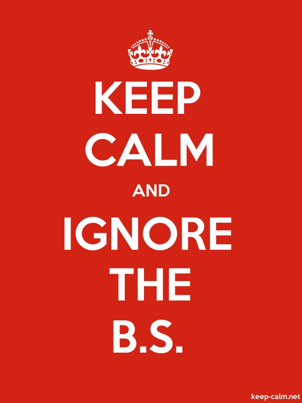 KEEP CALM AND IGNORE THE B.S. - white/red - Default (600x800)