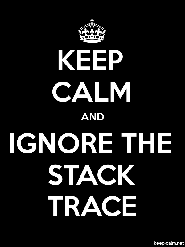 KEEP CALM AND IGNORE THE STACK TRACE - white/black - Default (600x800)