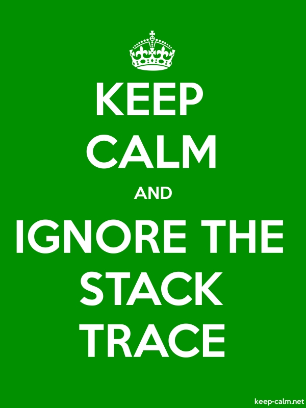 KEEP CALM AND IGNORE THE STACK TRACE - white/green - Default (600x800)