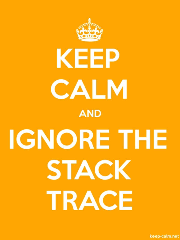 KEEP CALM AND IGNORE THE STACK TRACE - white/orange - Default (600x800)