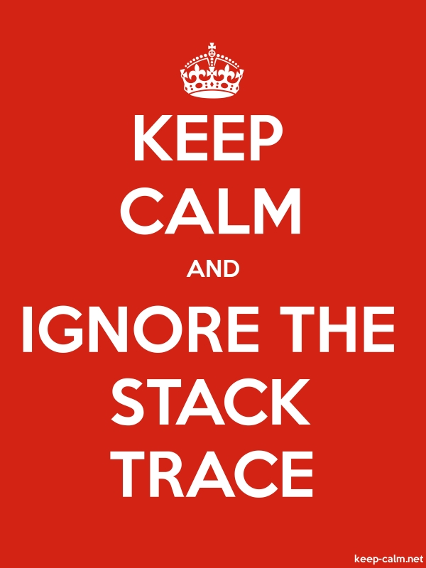KEEP CALM AND IGNORE THE STACK TRACE - white/red - Default (600x800)